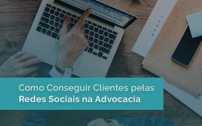 Como Conseguir Clientes pelas Redes Sociais na Advocacia