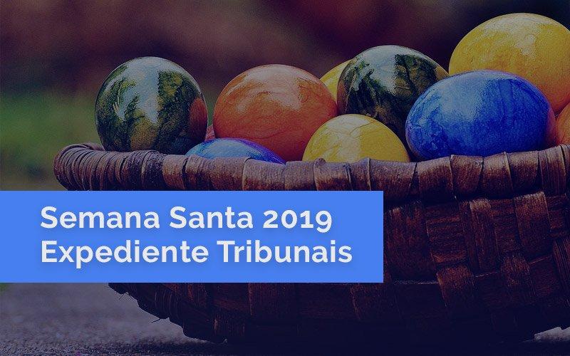 Semana Santa 2019: Expediente dos Tribunais no Feriado