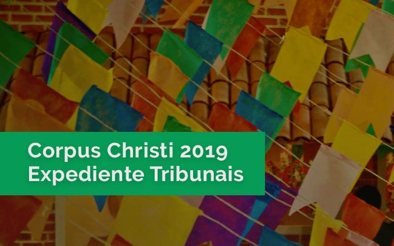 Expedientes nos Tribunais no feriado de Corpus Christi – 20/6/2019