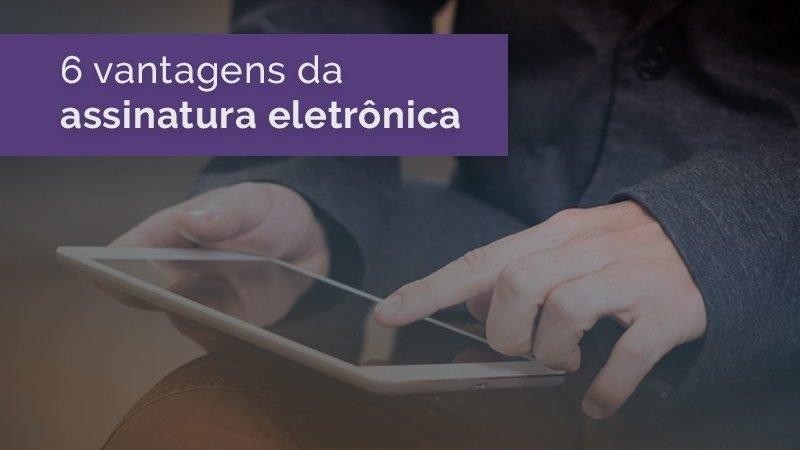5 vantagens da assinatura eletrônica