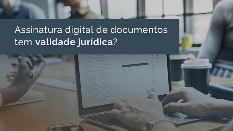Assinatura digital de documentos tem validade jurídica?
