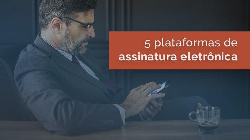 5 Plataformas de assinatura eletrônica