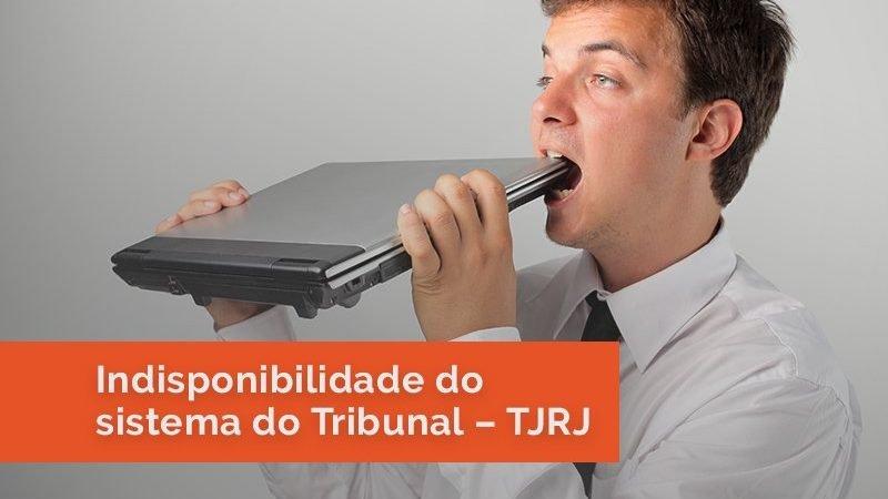 Indisponibilidade eletrônica do sistema do Tribunal – TJRJ