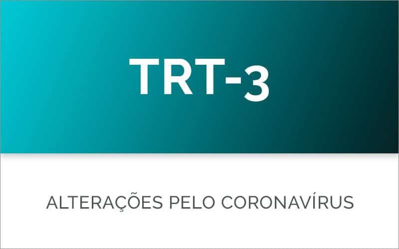 TRT-3 com o Coronavírus: TUDO o que mudou